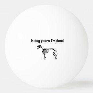 In Dog Years I'm Dead Ping Pong Ball