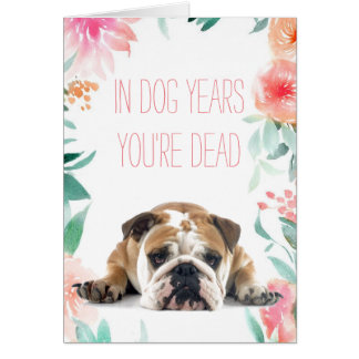 'In Dog Years You're Dead' Funny Birthday Card
