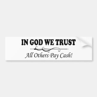 In God We Trust, All Others Pay Cash Bumper Sticker
