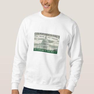 In God We Trust...In Congress We Don't Pull Over Sweatshirt