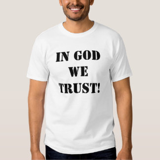 IN GOD WE TRUST! T-SHIRTS