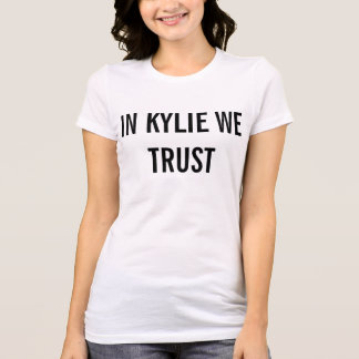 IN KYLIE WE TRUST T-Shirt