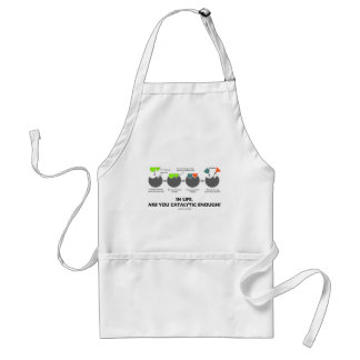 In Life Are You Catalytic Enough? (Enzyme) Standard Apron