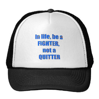 In LIFE be a FIGHTER   not a QUITTER wisdom quote Hat