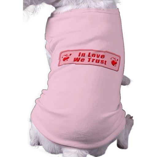 In Love We Trust Dog Shirt