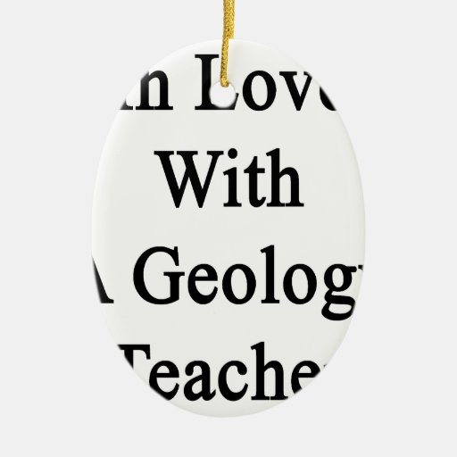 In Love With A Geology Teacher Christmas Ornaments
