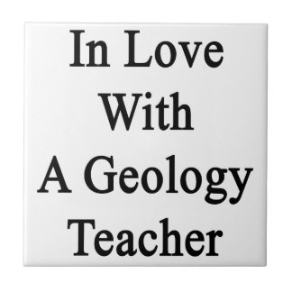 In Love With A Geology Teacher Ceramic Tile