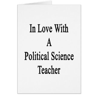 In Love With A Political Science Teacher Greeting Cards
