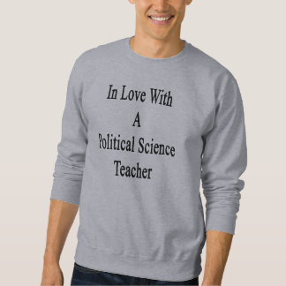 In Love With A Political Science Teacher Sweatshirt