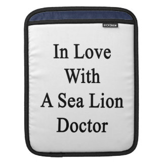In Love With A Sea Lion Doctor Sleeves For iPads
