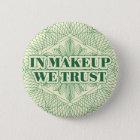 In Makeup We Trust 6 Cm Round Badge