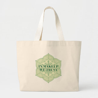 In Makeup We Trust Large Tote Bag