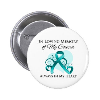 In Memory of My Cousin- Ovarian Cancer Buttons