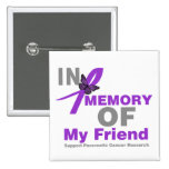 In Memory of My Friend Pancreatic Cancer Badge