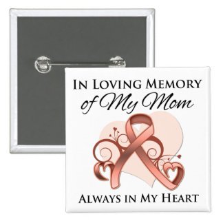 In Memory of My Mom - Uterine Cancer Buttons