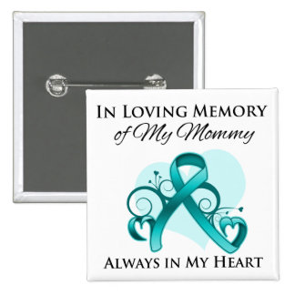 In Memory of My Mommy - Ovarian Cancer Button