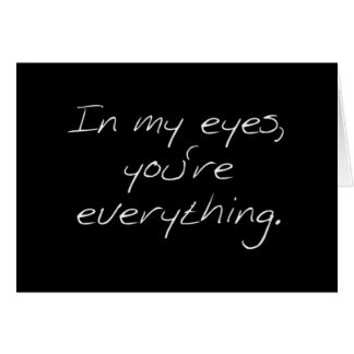 """""""IN MY EYES YOU ARE EVERTHING"""" ALL TIME LOVE CARD"""