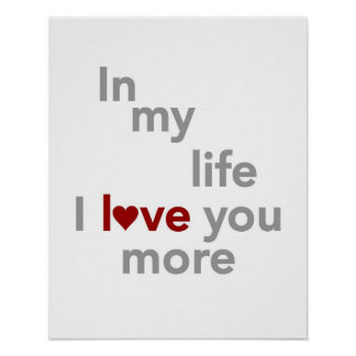 In my life I love you more print or poster