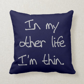 In My Other Life I'm Thin Pillow