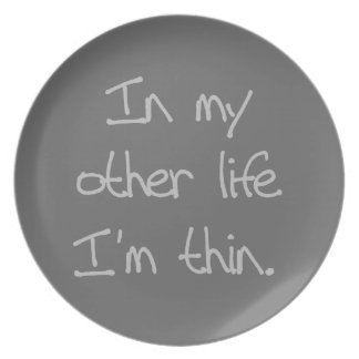 In My Other Life I'm Thin Party Plate