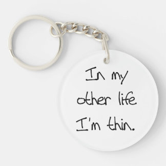 In My Other Life I'm Thin Single-Sided Round Acrylic Key Ring