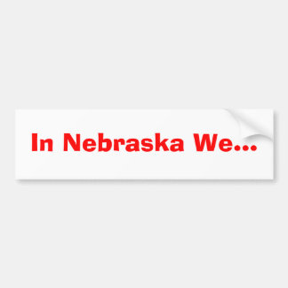 In Nebraska We... Bumper Sticker