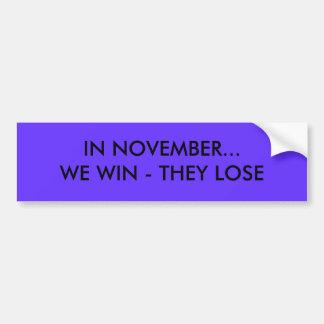 IN NOVEMBER...WE WIN - THEY LOSE BUMPER STICKER