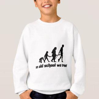 In old school we trust sweatshirt