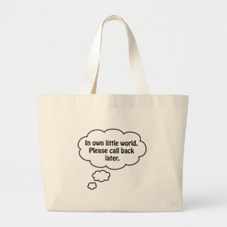 In own little world. Please call back later. Large Tote Bag