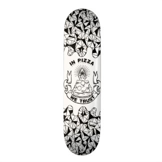In Pizza We Trust Skate Deck