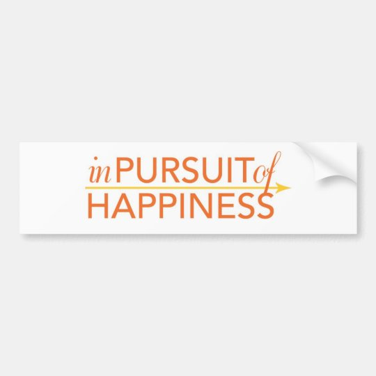 In Pursuit of Happiness bumper sticker