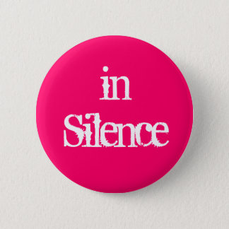 In silence--pink/white 6 cm round badge
