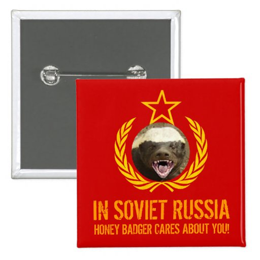 In Soviet Russia Honey Badger Cares Button