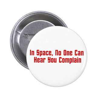In Space, No One Can Hear You Complain 6 Cm Round Badge