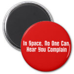 In Space, No One Can Hear You Complain 6 Cm Round Magnet