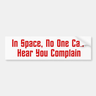 In Space, No One Can Hear You Complain Bumper Sticker