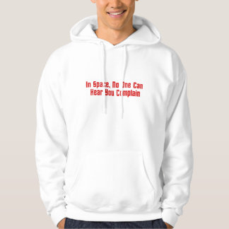 In Space, No One Can Hear You Complain Hoodie