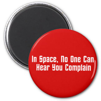 In Space, No One Can Hear You Complain Magnet