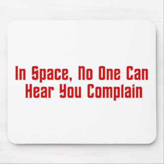 In Space No One Can Hear You Complain Mousepad