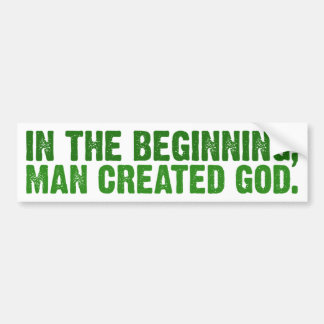 In The Beginning, Man Created God Bumper Stickers