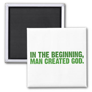 In The Beginning Man Created God Magnets