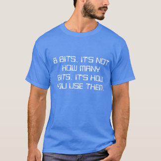 IN THE BEGINNING THERE WERE ONLY... 8 BITS T-Shirt