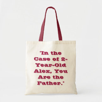 """""""In the Case of 2-Year-Old Alex, You Are the Fathe Budget Tote Bag"""