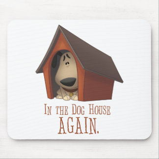 In The Dog House AGAIN! Mousepad