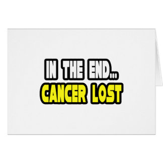 In The End... Cancer Lost Greeting Card