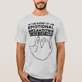 In the event of an EMOTIONAL BREAKDOWN T-Shirt