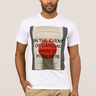 IN THE EVENT OF CARDIAC ARREST PUSH HERE T-Shirt
