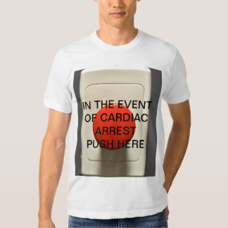 IN THE EVENT OF CARDIAC ARREST PUSH HERE TEES