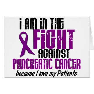 In The Fight Against Pancreatic Cancer PATIENTS Greeting Card