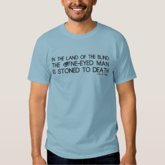 In The Land of the Blind The One-Eyed Man... Shirt